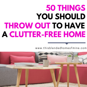 Pia Cruz Consulting - 50-Things-you-should-throw-out-to-have-a-clutter-free-home-This-Blended-Home-of-Mine